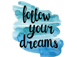 follow your dreams